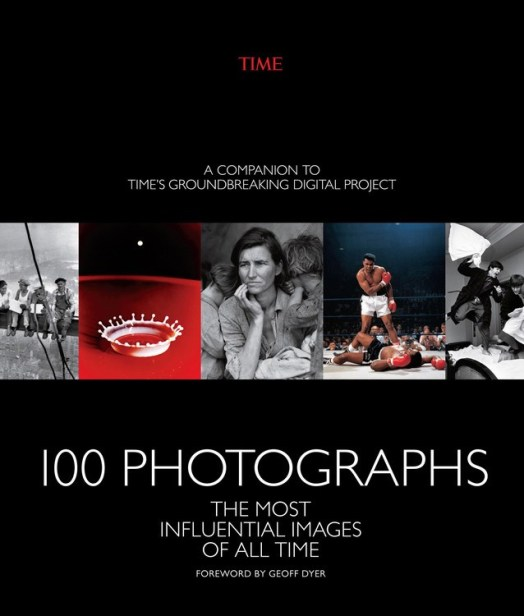 100 Photographs ¶ The Most Influential Images of All Time - cover