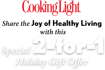 Cooking Light Share the Joy of Healthy Living with this Special 2-for-1 Holiday Gift Offer