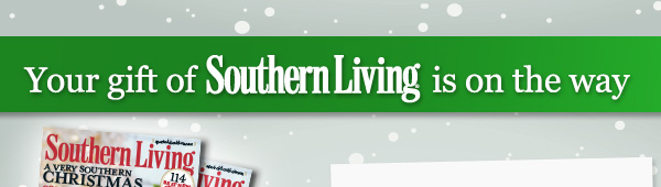 Your gift of Southern Living is on the way