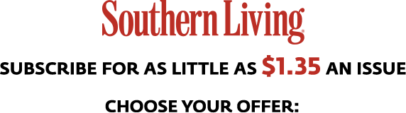 Southern Living - Subscribe for $1.35 an issue