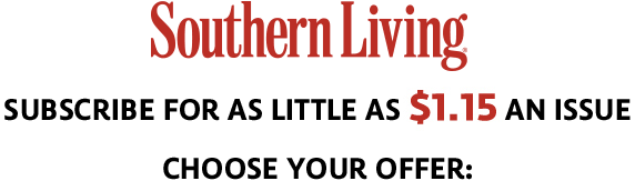 Southern Living - Subscribe for $1.15 an issue