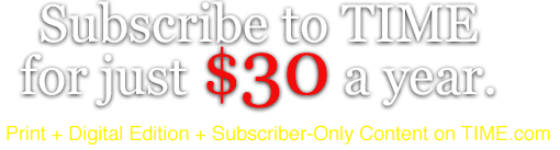 Subscriber to TIME for just $30 a year. Print + Digital Edition + Subscriber-Only Content on TIME.com