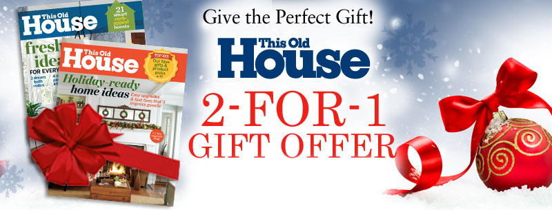 This Old House 2-for-1 Gift offer