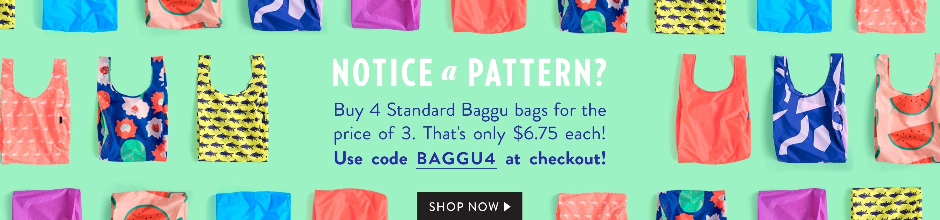 Baggu Bonanza! Buy 4 Standard Baggu Bags for the price of 3. Thats only $6.75 each! USE CODE ---BAGGU4--- at checkout! Shop Now]