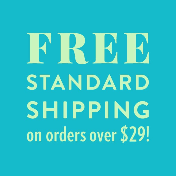 FREE STANDARD SHIPPING on orders over $29!